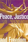 img - for Peace, Justice and Freedom: Human Rights Challenges for the New Millennium book / textbook / text book