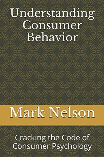 Download Understanding Consumer Behavior: Cracking the Code of Consumer Psychology PDF