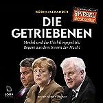 Die Getriebenen: Merkel und die Flüchtlingspolitik - Ein Insider-Report | Robin Alexander
