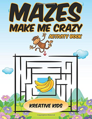Read Online Mazes Make Me Crazy Activity Book PDF