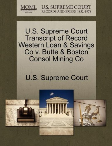 U S  Supreme Court Transcript Of Record Western Loan   Savings Co V  Butte   Boston Consol Mining Co