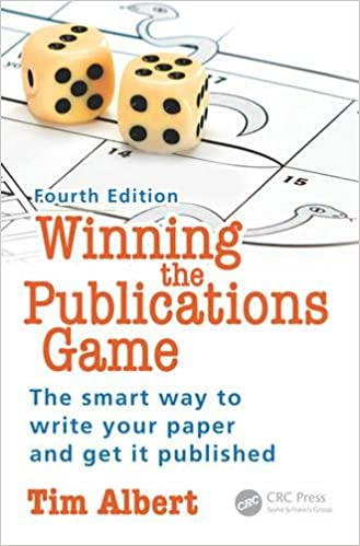 winning the publications game the smart way to write your paper  winning the publications game the smart way to write your paper and get it published fourth edition tim albert 9781785230110 com books