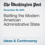 Battling the Modern American Administrative State | George F. Will
