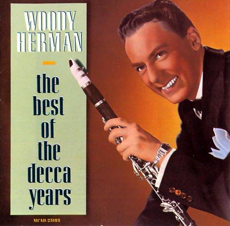 Woody Herman - Woody Herman The Best Of The Decca Years - Zortam Music