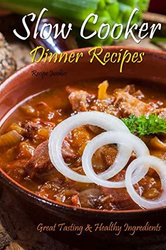 Slow Cooker Dinner Recipes: Great Tasting & Healthy Ingredients by Recipe Junkies