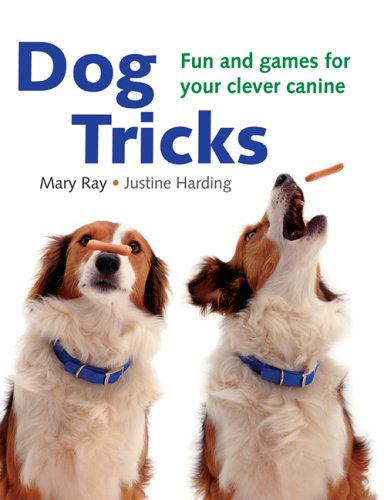Dog Tricks: Fun and Games for Your Clever - Justine Ray