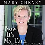 Now It's My Turn: A Daughter's Chronicle of Political Life | Mary Cheney