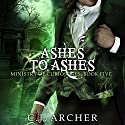 Ashes to Ashes: Ministry of Curiosities, Book 5 Audiobook by C.J. Archer Narrated by Shiromi Arserio