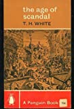 The Age of Scandal, Terence Hanbury White, 0192819488