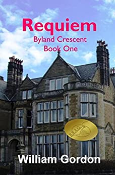 Requiem: Byland Crescent Book One (Byland Crescent Saga 1) by [Gordon, William]