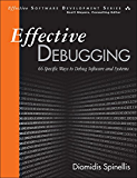 Effective Debugging: 66 Specific Ways to Debug Software and Systems (Effective Software Development Series)