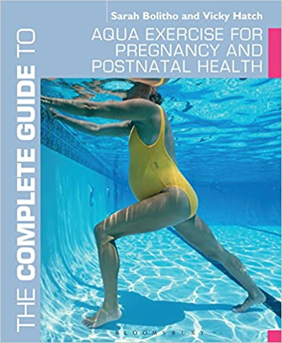 The Complete Guide to Aqua Exercise for Pregnancy and Postnatal Health (Complete Guides)