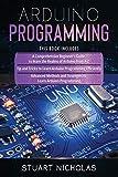Arduino Programming: 3 in 1- Beginner's Guide+ Tips