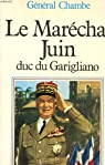 Le Maréchal Juin: duc de Garigliano par Chambe