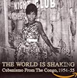 World Is Shaking: Cubanismo From The Congo 1954-55