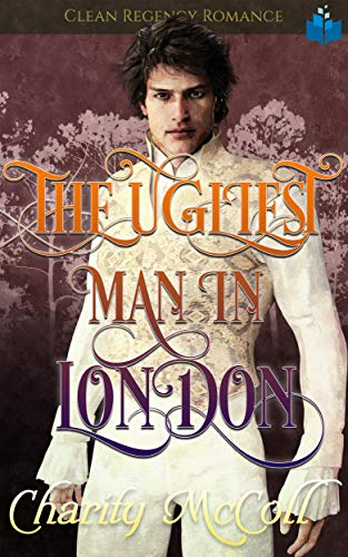 The Ugliest Man in London: Regency Romance por Charity McColl