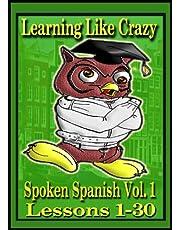 Learning Like Crazy: Spoken Spanish, Lessons 1-16, Lessons 17-30
