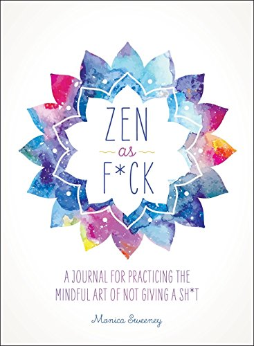 Zen as F*ck: A Journal for Practicing the Mindful Art of Not Giving a Sh*t (Zen as F*ck Journals) (Best Color For Creativity)