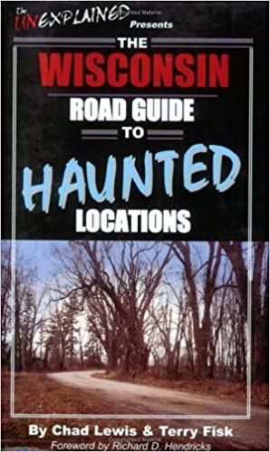 The Wisconsin Road Guide to Haunted Locations (Unexplained Presents...) Paperback – October 1, 2004 by Chad Lewis  (Author), Terry Fisk (Author), Richard D. Hendricks (Foreword)