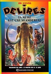 Ta mère est une néandertal par Jon Scieszka