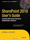 SharePoint 2010 User's Guide, Seth Bates and Tony Smith, 143022763X