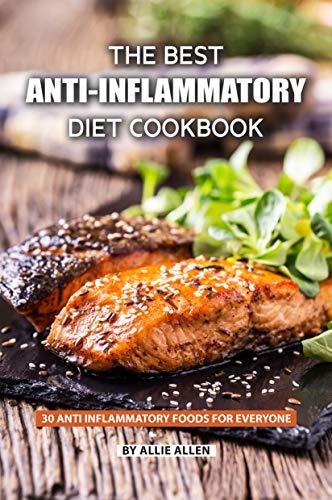 The Best Anti-Inflammatory Diet Cookbook: 30 Anti Inflammatory Foods for Everyone