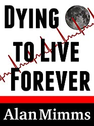 Dying to Live Forever
