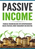 Passive Income: Financial Freedom Building with Entrepreneurship, Online Strategies, Money Management and Investing