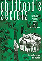 Childhood's Secrets: Intimacy, Privacy and the Self Reconsidered