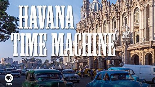 Great Performances: Havana Time Machine by
