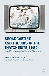 Broadcasting and the NHS in the Thatcherite 1980s: The Challenge to Public Service