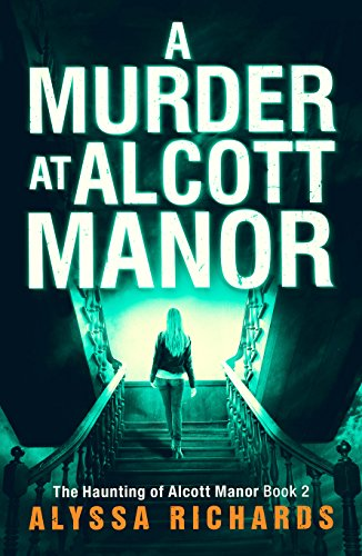 A Murder at Alcott Manor: A Thrilling Romantic Suspense Series, Book 2, The Alcott Manor Trilogy