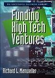 Funding High Tech Ventures, Richard L. Manweller, 1555714056