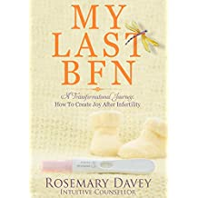 My Last BFN: A Transformational Journey: How To Create Joy After Infertility