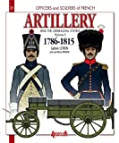 French Artillery and the Gribeauval System: Volume 2: 1786-1815 (Officers and Soldiers of)