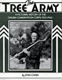 The Tree Army: A Pictorial History of the Civilian Conservation Corps, 1933-1942