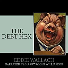 The Debt Hex: Slay the Elite: Privilege Cancer, Book 1 Audiobook by Eddie Wallach Narrated by Harry Roger Williams III