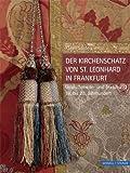 Der Kirchenschatz Von St. Leonhard in Frankfurt : Goldschmiede- und Textilkunst 16. Bis 20. Jahrhundert, Stolleis, Karen, 3795425158