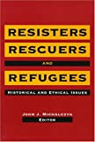 img - for Resisters, Rescuers, and Refugees: Historical and Ethical Issues book / textbook / text book