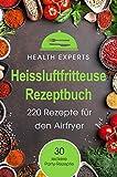 Heissluftfriteuse Rezeptbuch: 220 Rezepte für den Airfryer Frühstück, Mittag, Abend, Dessert (German Edition)
