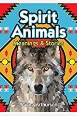 Spirit Animals: Meanings and Stories by Wayne Arthurson (2015-07-15) Paperback