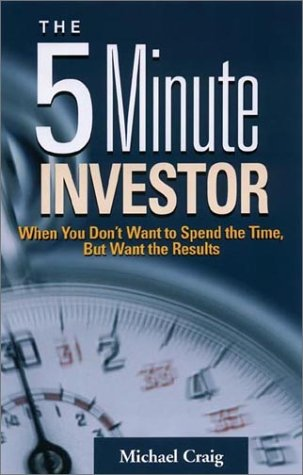 The 5 Minute Investor: When You Don't Want to Spend the Time, but Want the Results pdf