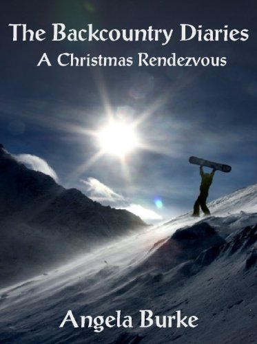 The Backcountry Diaries: A Christmas Rendezvous by [Burke, Angela]