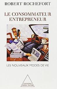 Le consommateur entrepreneur : Les nouveaux modes de vie par Robert Rochefort