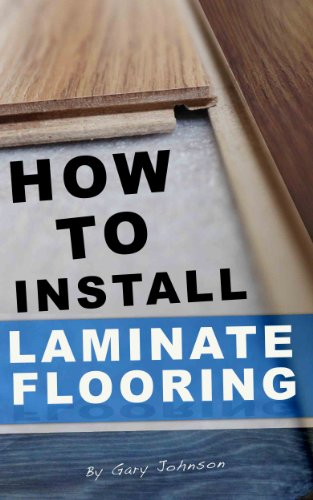 How To Install Laminate Flooring Kindle Edition By Gary Johnson