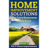 Home Improvement Solutions : What Every Homeowner Should Know Book 2