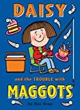 Daisy and the Trouble with Maggots (Daisy Fiction)
