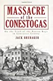 Massacre of the Conestogas, John H. Brubaker and Jack Brubaker, 1609490614