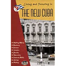 "Living and Investing in the ""New"" Cuba: A Guide to Inexpensive Living and Making Money in the Caribbean's Most Beautiful Tropical Paradise"