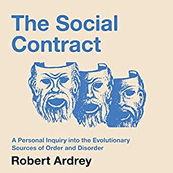 The Social Contract: A Personal Inquiry into the Evolutionary Sources of Order and Disorder